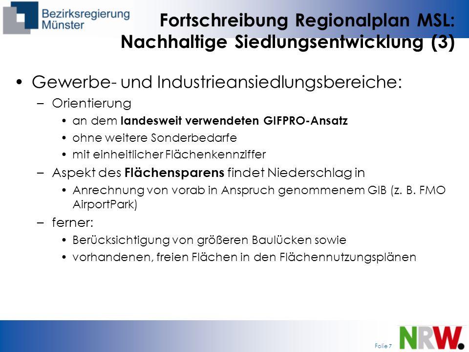 Folie 7 Fortschreibung Regionalplan MSL: Nachhaltige Siedlungsentwicklung (3) Gewerbe- und Industrieansiedlungsbereiche: –Orientierung an dem landeswe