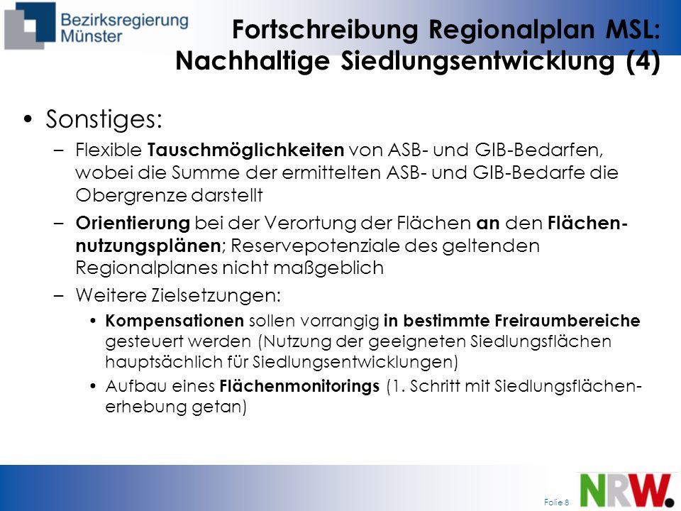 Folie 8 Fortschreibung Regionalplan MSL: Nachhaltige Siedlungsentwicklung (4) Sonstiges: –Flexible Tauschmöglichkeiten von ASB- und GIB-Bedarfen, wobe