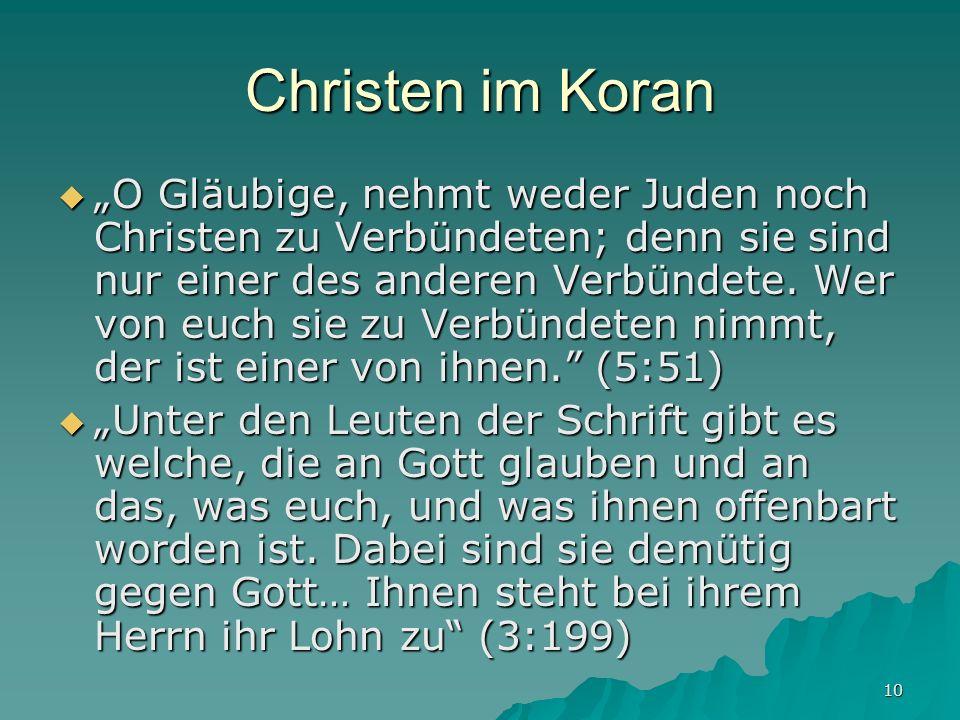 10 Christen im Koran O Gläubige, nehmt weder Juden noch Christen zu Verbündeten; denn sie sind nur einer des anderen Verbündete. Wer von euch sie zu V