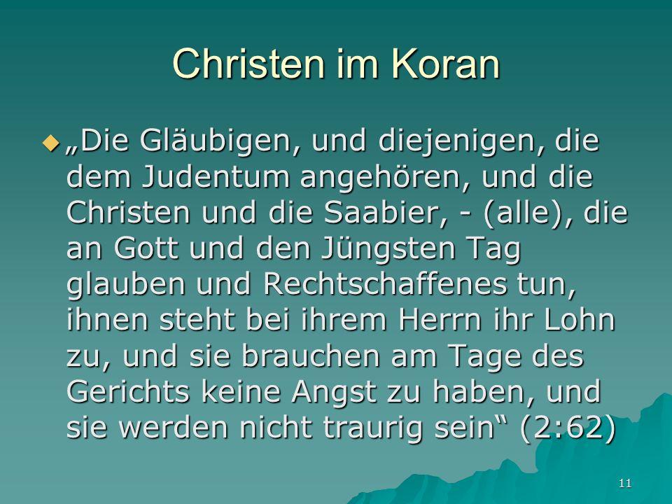11 Christen im Koran Die Gläubigen, und diejenigen, die dem Judentum angehören, und die Christen und die Saabier, - (alle), die an Gott und den Jüngst