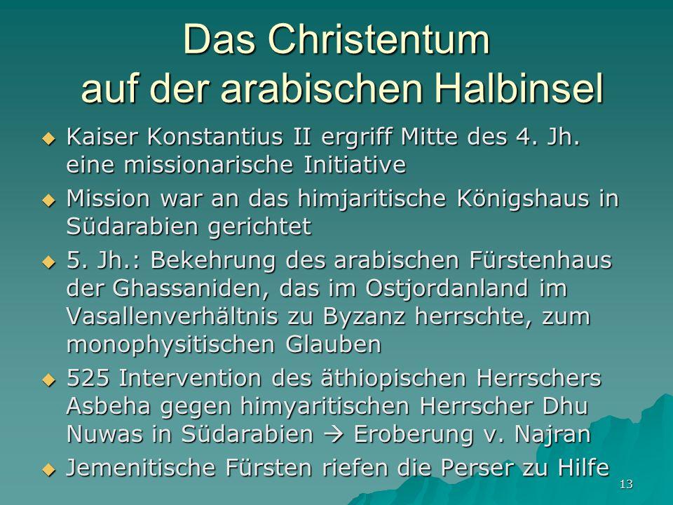 13 Das Christentum auf der arabischen Halbinsel Kaiser Konstantius II ergriff Mitte des 4. Jh. eine missionarische Initiative Kaiser Konstantius II er