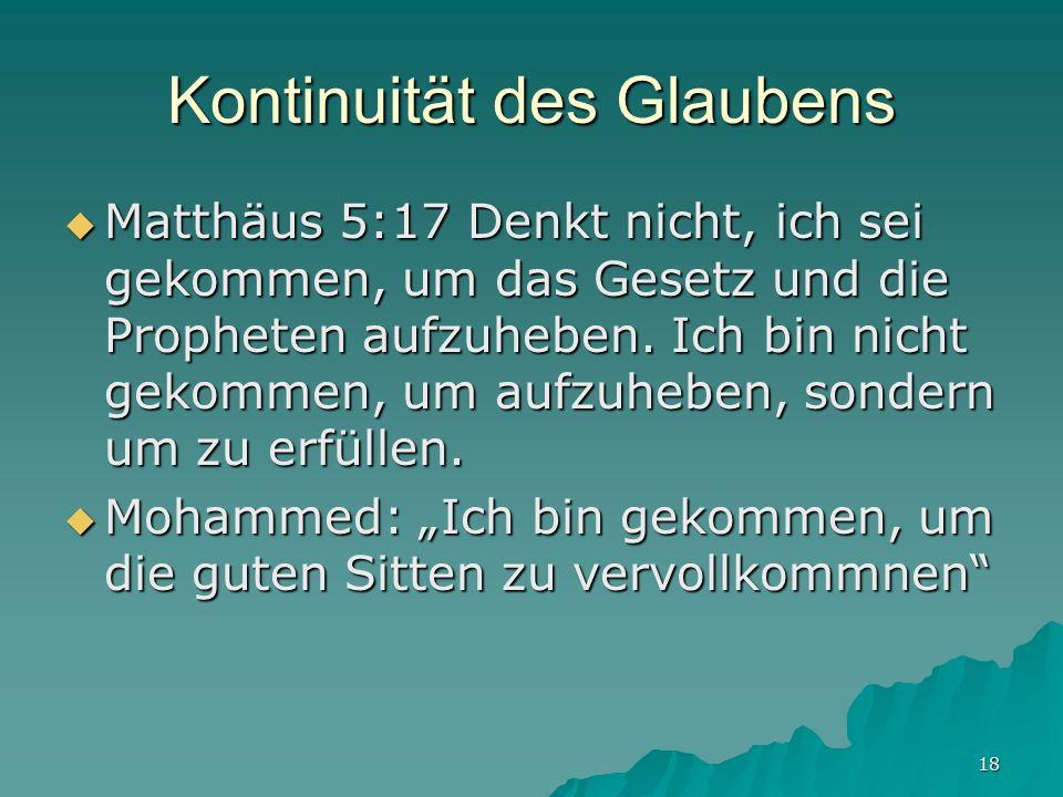 18 Kontinuität des Glaubens Matthäus 5:17 Denkt nicht, ich sei gekommen, um das Gesetz und die Propheten aufzuheben. Ich bin nicht gekommen, um aufzuh