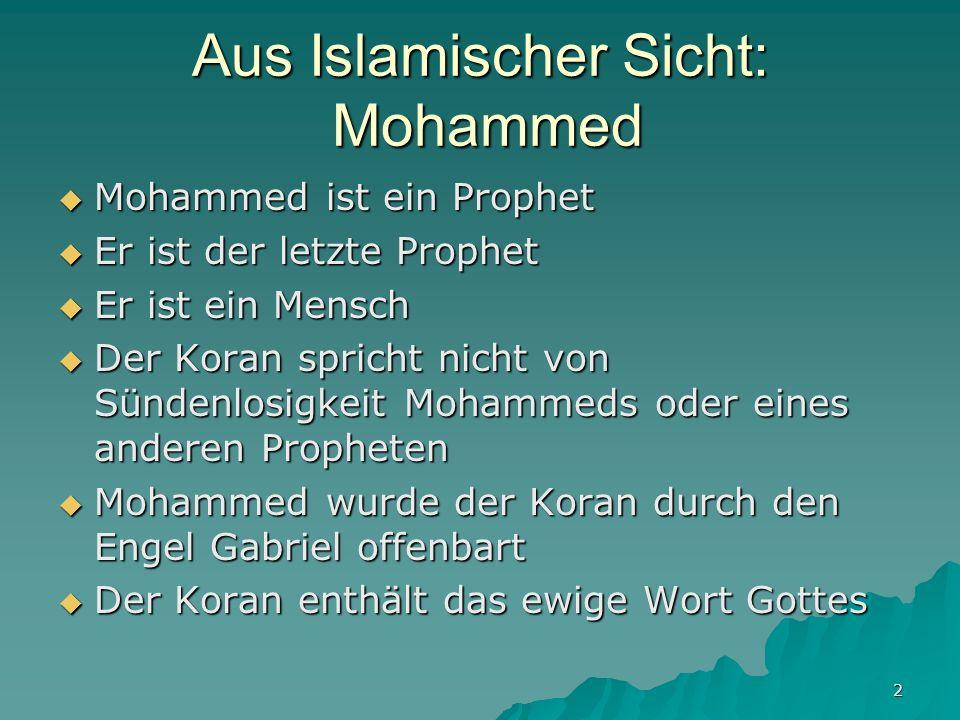 2 Aus Islamischer Sicht: Mohammed Mohammed ist ein Prophet Mohammed ist ein Prophet Er ist der letzte Prophet Er ist der letzte Prophet Er ist ein Men