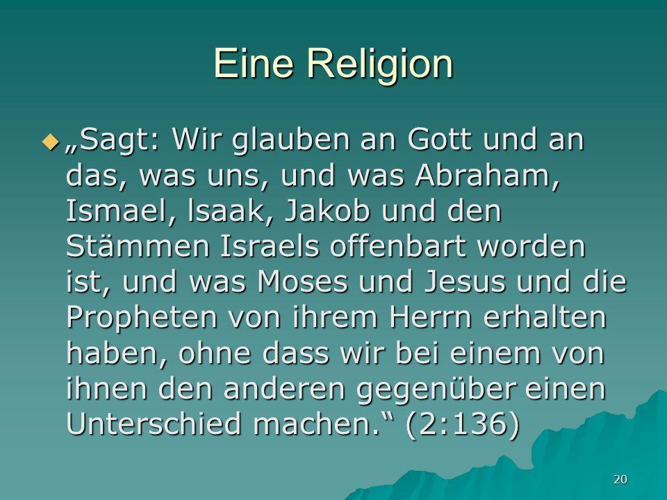20 Eine Religion Sagt: Wir glauben an Gott und an das, was uns, und was Abraham, Ismael, lsaak, Jakob und den Stämmen Israels offenbart worden ist, un