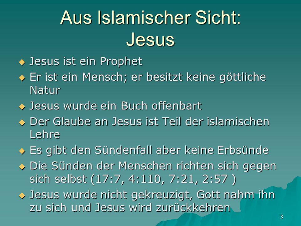3 Aus Islamischer Sicht: Jesus Jesus ist ein Prophet Jesus ist ein Prophet Er ist ein Mensch; er besitzt keine göttliche Natur Er ist ein Mensch; er b