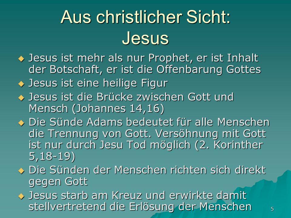 5 Aus christlicher Sicht: Jesus Jesus ist mehr als nur Prophet, er ist Inhalt der Botschaft, er ist die Offenbarung Gottes Jesus ist mehr als nur Prop