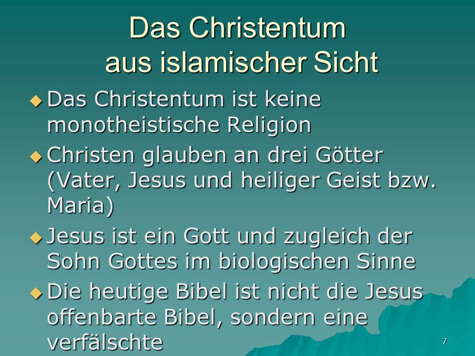 7 Das Christentum aus islamischer Sicht Das Christentum ist keine monotheistische Religion Das Christentum ist keine monotheistische Religion Christen
