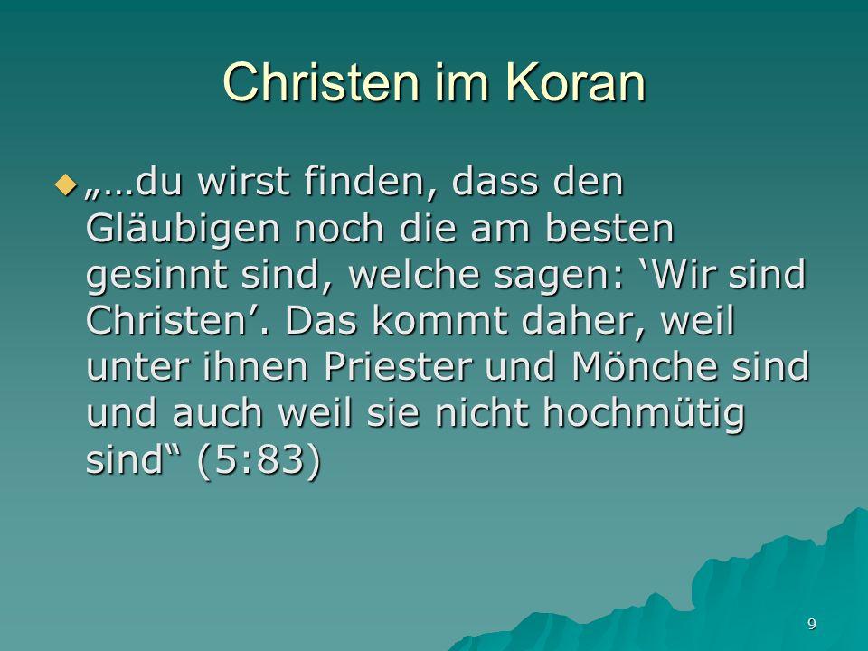 9 Christen im Koran …du wirst finden, dass den Gläubigen noch die am besten gesinnt sind, welche sagen: Wir sind Christen. Das kommt daher, weil unter