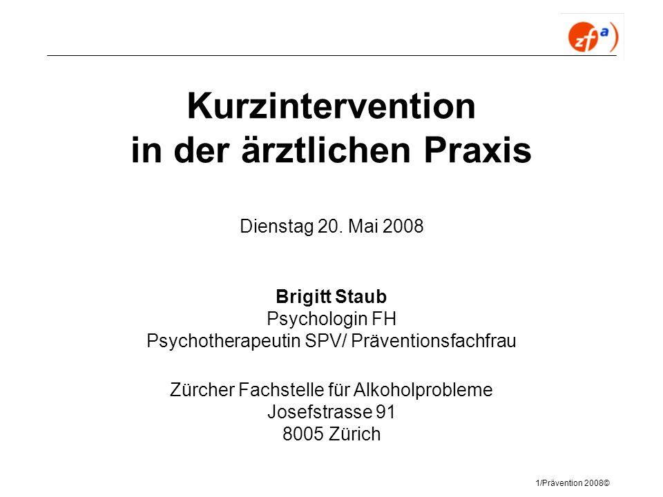 1/Prävention 2008© Kurzintervention in der ärztlichen Praxis Dienstag 20. Mai 2008 Brigitt Staub Psychologin FH Psychotherapeutin SPV/ Präventionsfach