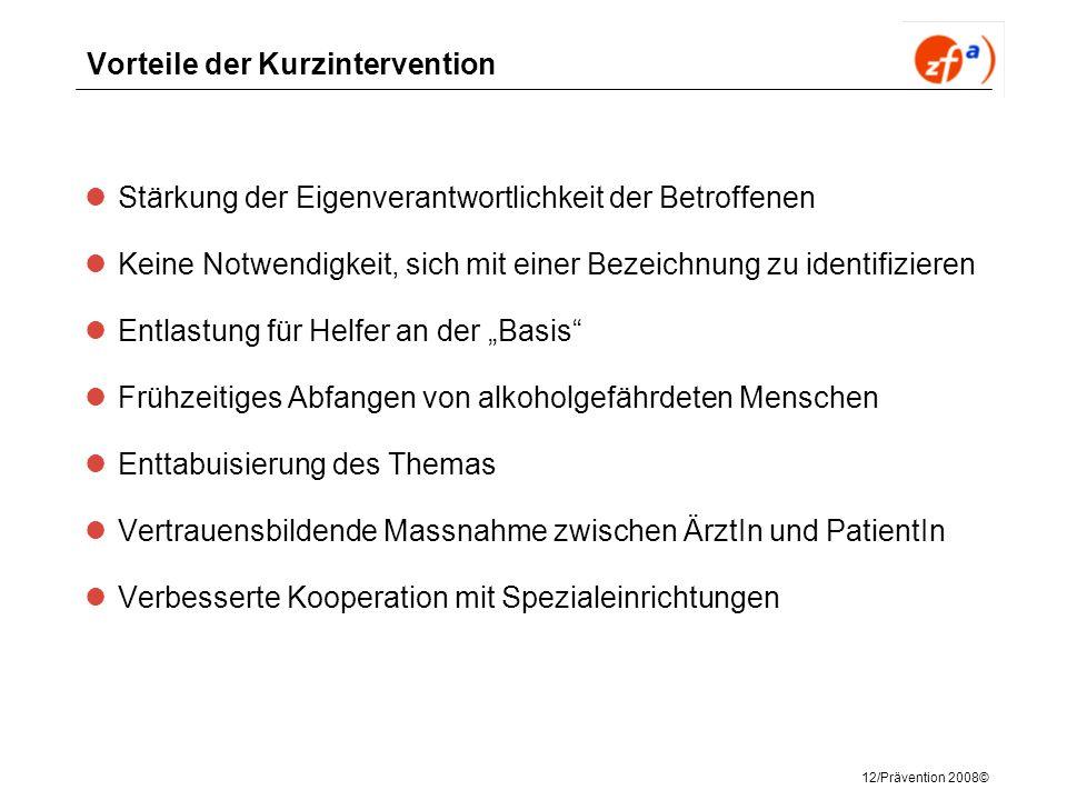 12/Prävention 2008© Vorteile der Kurzintervention Stärkung der Eigenverantwortlichkeit der Betroffenen Keine Notwendigkeit, sich mit einer Bezeichnung