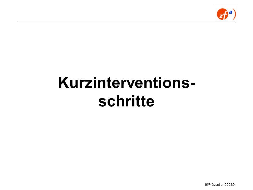 15/Prävention 2008© Kurzinterventions- schritte