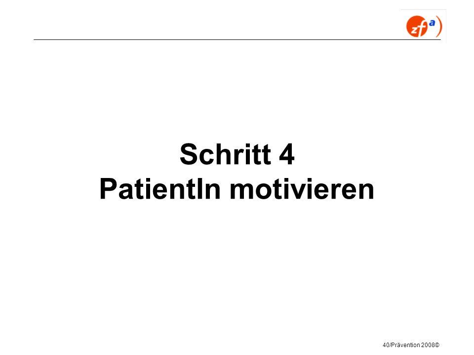 40/Prävention 2008© Schritt 4 PatientIn motivieren