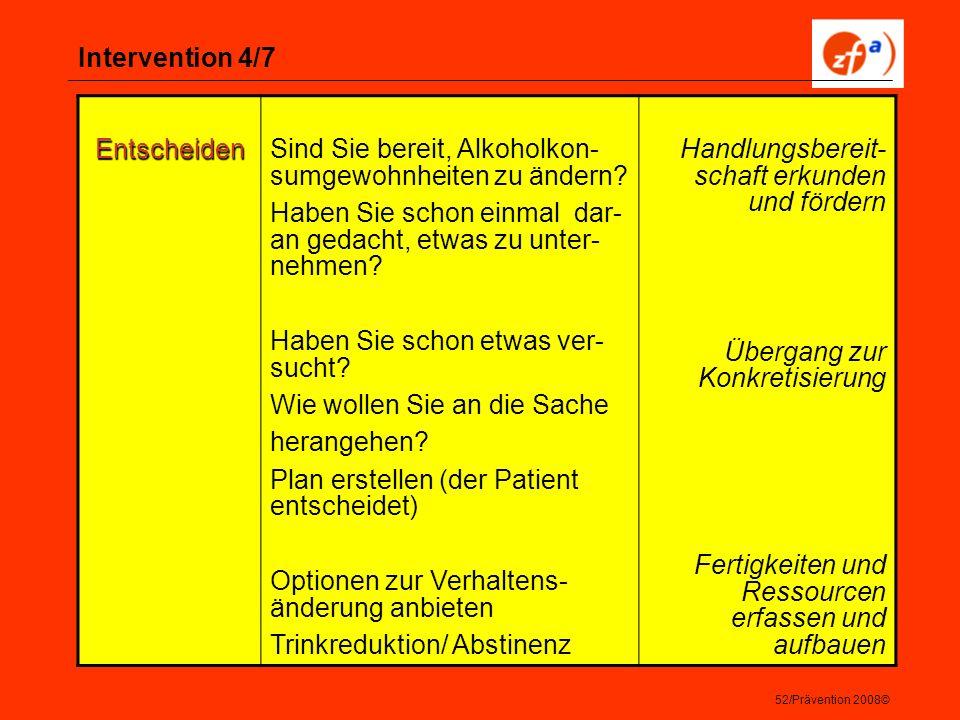52/Prävention 2008© Intervention 4/7 Entscheiden Sind Sie bereit, Alkoholkon- sumgewohnheiten zu ändern? Haben Sie schon einmal dar- an gedacht, etwas