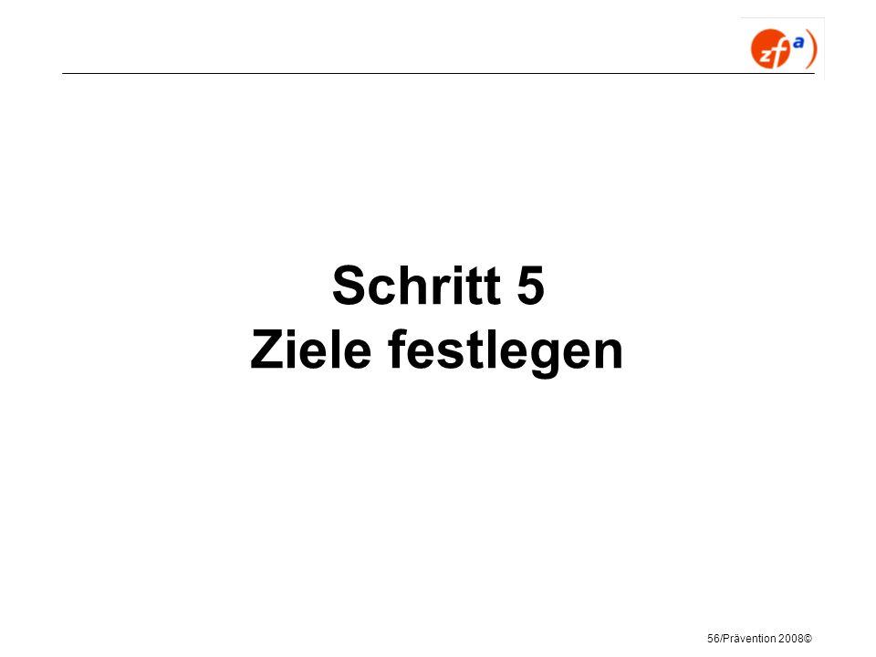 56/Prävention 2008© Schritt 5 Ziele festlegen