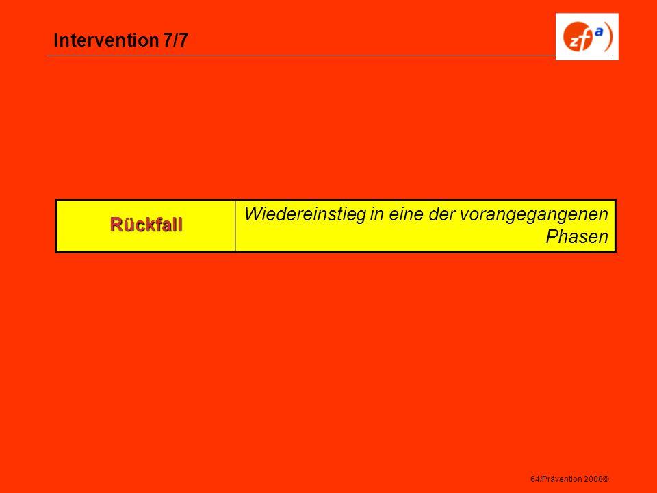 64/Prävention 2008© Intervention 7/7 Rückfall Wiedereinstieg in eine der vorangegangenen Phasen