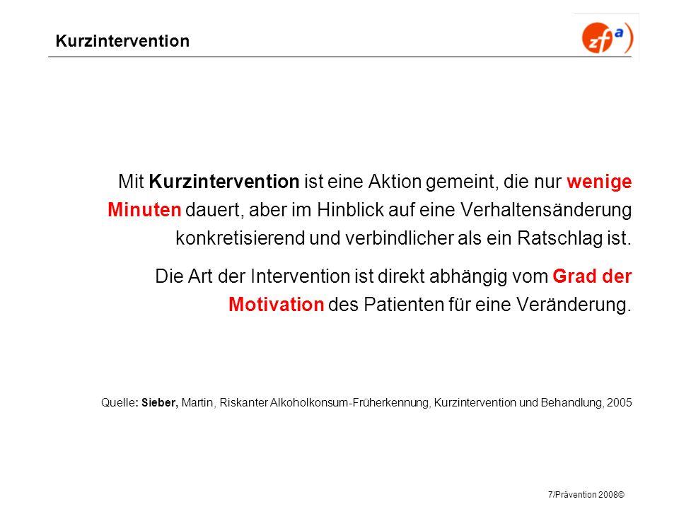 7/Prävention 2008© Kurzintervention Mit Kurzintervention ist eine Aktion gemeint, die nur wenige Minuten dauert, aber im Hinblick auf eine Verhaltensä