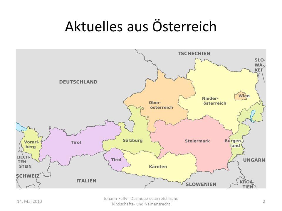 Aktuelles aus Österreich Rechtsgrundlagen www.ris.bka.gv.at/Bund/www.ris.bka.gv.at/Bund/ – §§ 13 und 9 IPR-Gesetz (IPRG) BGBl 1978/304 idF BGBl I 2011/21 – EuGH-Entscheidungen in bestimmten Fällen – §§ 93 bis 93c ABGB – Ehegatten ab 1.4.2013 – §§ 155 bis 157 ABGB – Kinder ab 1.4.2013 BGBl I 2013/15 – KindNamRÄG 2013 – § 21 PStG bzw § 13 PStG 2013 – Vornamen – BGBl 1983/60 idF BGBl I 2009/135 bzw BGBl I 2013/16 – Keine Änderungen durch das KindNamRÄG 2013 14.
