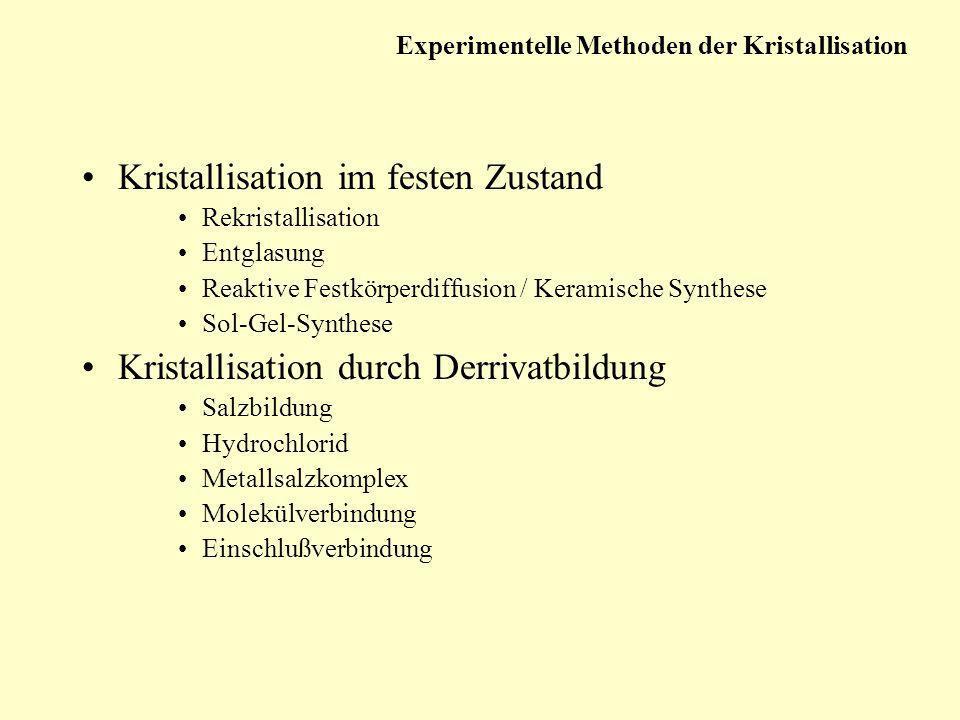 Kristallisation im festen Zustand Rekristallisation Entglasung Reaktive Festkörperdiffusion / Keramische Synthese Sol-Gel-Synthese Kristallisation dur