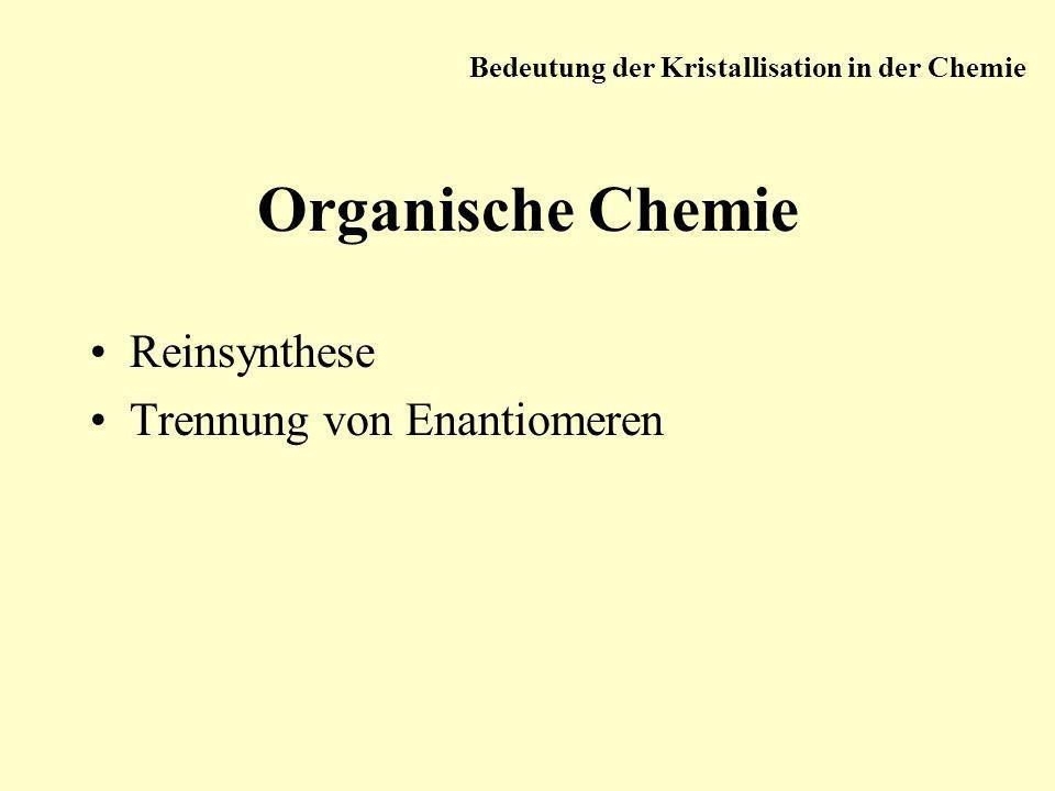 Organische Chemie Reinsynthese Trennung von Enantiomeren Bedeutung der Kristallisation in der Chemie