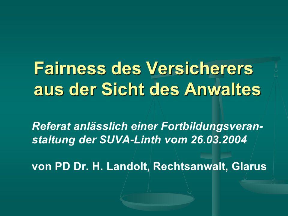 Fairness des Versicherers aus der Sicht des Anwaltes Referat anlässlich einer Fortbildungsveran- staltung der SUVA-Linth vom 26.03.2004 von PD Dr.