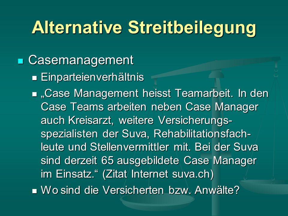Alternative Streitbeilegung Casemanagement Casemanagement Einparteienverhältnis Einparteienverhältnis Case Management heisst Teamarbeit.
