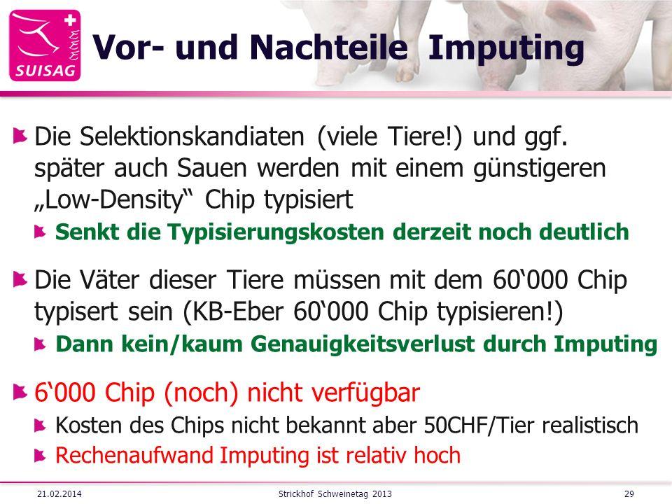 Vor- und Nachteile Imputing Die Selektionskandiaten (viele Tiere!) und ggf. später auch Sauen werden mit einem günstigeren Low-Density Chip typisiert