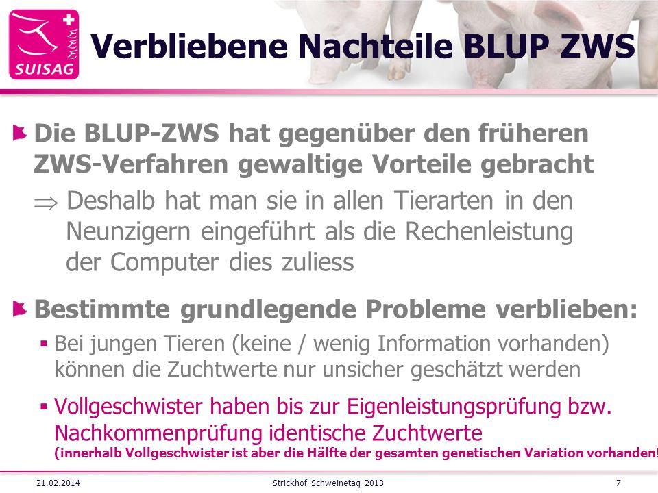 Verbliebene Nachteile BLUP ZWS Die BLUP-ZWS hat gegenüber den früheren ZWS-Verfahren gewaltige Vorteile gebracht Deshalb hat man sie in allen Tierarte