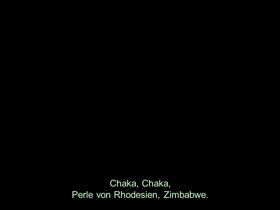Chaka, Chaka, Perle von Rhodesien, Zimbabwe.