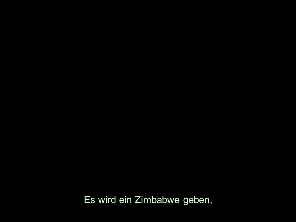 Es wird ein Zimbabwe geben,