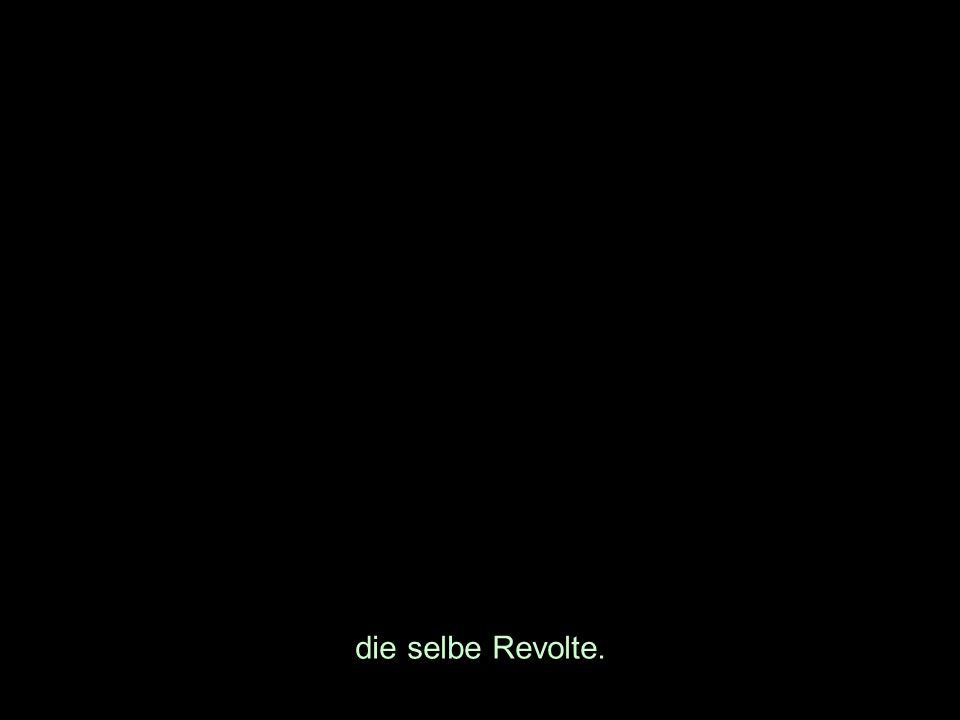 die selbe Revolte.