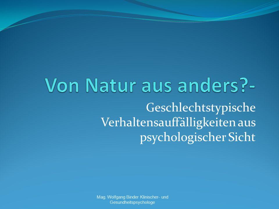 Geschlechtstypische Verhaltensauffälligkeiten aus psychologischer Sicht Mag.