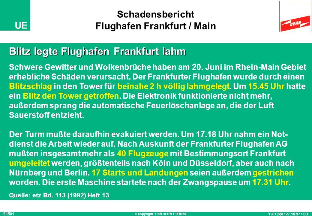 © copyright 1999 DEHN + SÖHNE UE Schadensbericht Flughafen Frankfurt / Main S1501 1501.ppt / 27.10.97 / OB Blitz legte Flughafen Frankfurt lahm Schwere Gewitter und Wolkenbrüche haben am 20.
