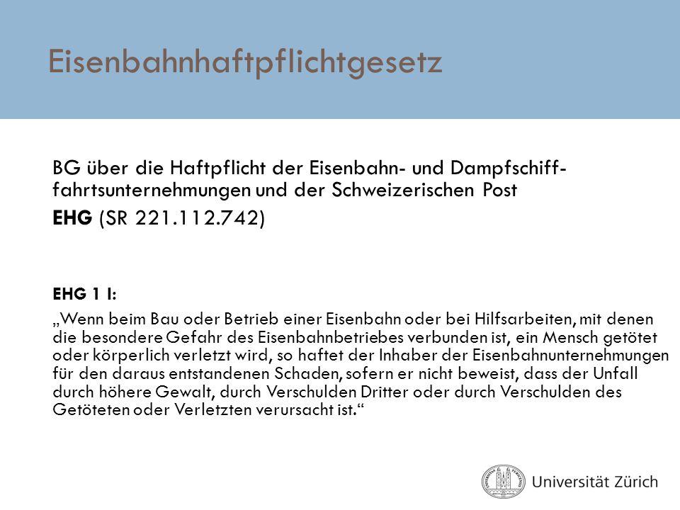 Eisenbahnhaftpflichtgesetz BG über die Haftpflicht der Eisenbahn- und Dampfschiff- fahrtsunternehmungen und der Schweizerischen Post EHG (SR 221.112.7