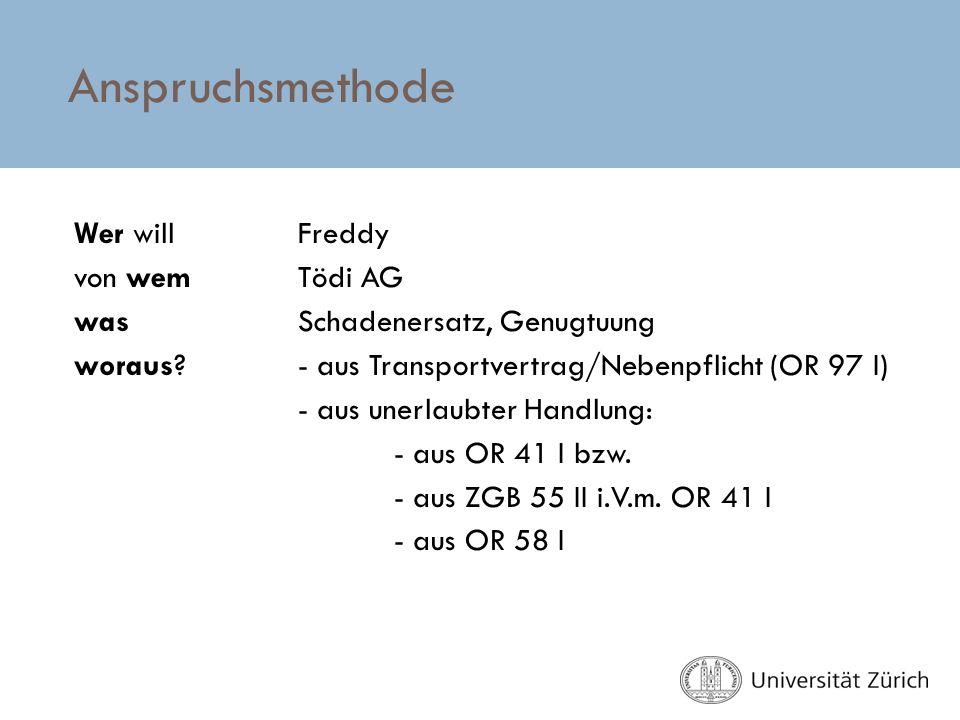 Anspruchsmethode Wer will Freddy von wem Tödi AG wasSchadenersatz, Genugtuung woraus?- aus Transportvertrag/Nebenpflicht (OR 97 I) - aus unerlaubter H