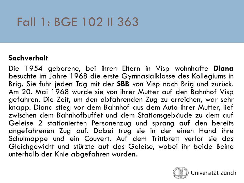 Fall 1: BGE 102 II 363 Sachverhalt Die 1954 geborene, bei ihren Eltern in Visp wohnhafte Diana besuchte im Jahre 1968 die erste Gymnasialklasse des Ko