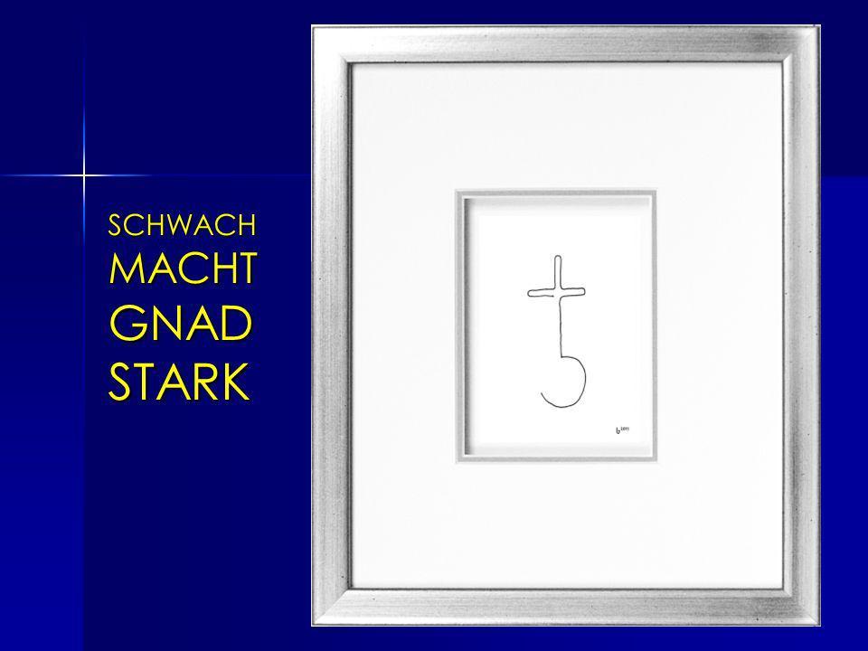 SCHWACH MACHT GNAD STARK