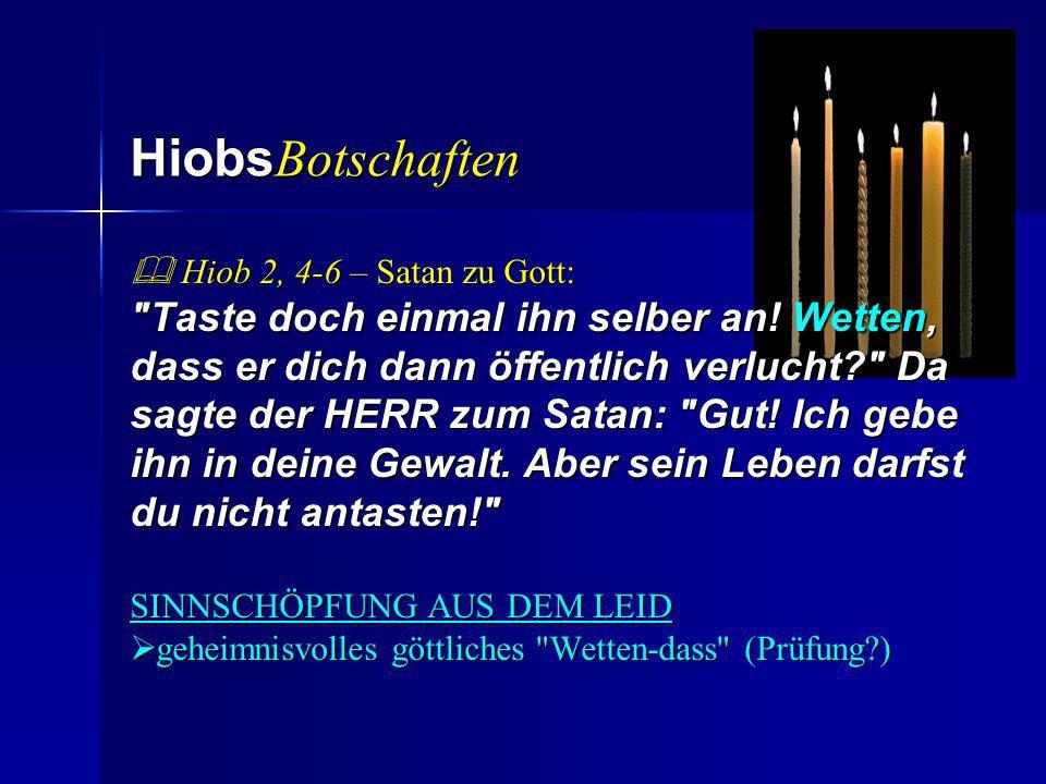 Hiobs Botschaften Hiob 2, 4-6 – Satan zu Gott: Hiob 2, 4-6 – Satan zu Gott: