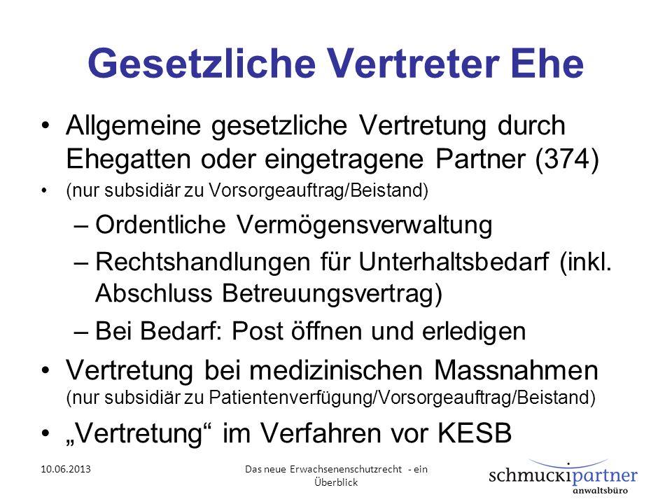 Gesetzliche Vertreter Ehe Allgemeine gesetzliche Vertretung durch Ehegatten oder eingetragene Partner (374) (nur subsidiär zu Vorsorgeauftrag/Beistand