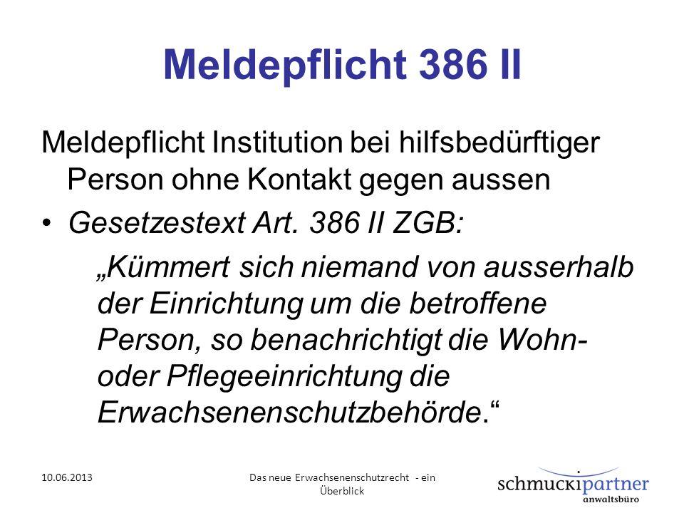Meldepflicht 386 II Meldepflicht Institution bei hilfsbedürftiger Person ohne Kontakt gegen aussen Gesetzestext Art. 386 II ZGB: Kümmert sich niemand