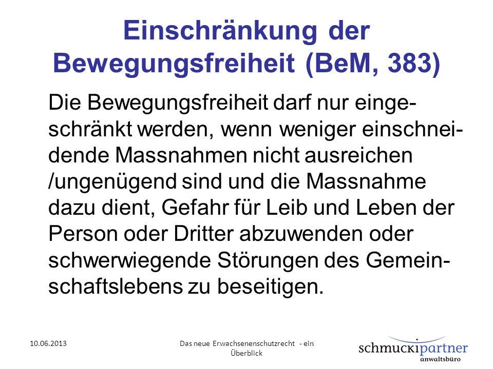 Einschränkung der Bewegungsfreiheit (BeM, 383) Die Bewegungsfreiheit darf nur einge- schränkt werden, wenn weniger einschnei- dende Massnahmen nicht a