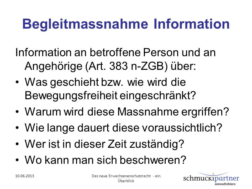 Begleitmassnahme Information Information an betroffene Person und an Angehörige (Art. 383 n-ZGB) über: Was geschieht bzw. wie wird die Bewegungsfreihe