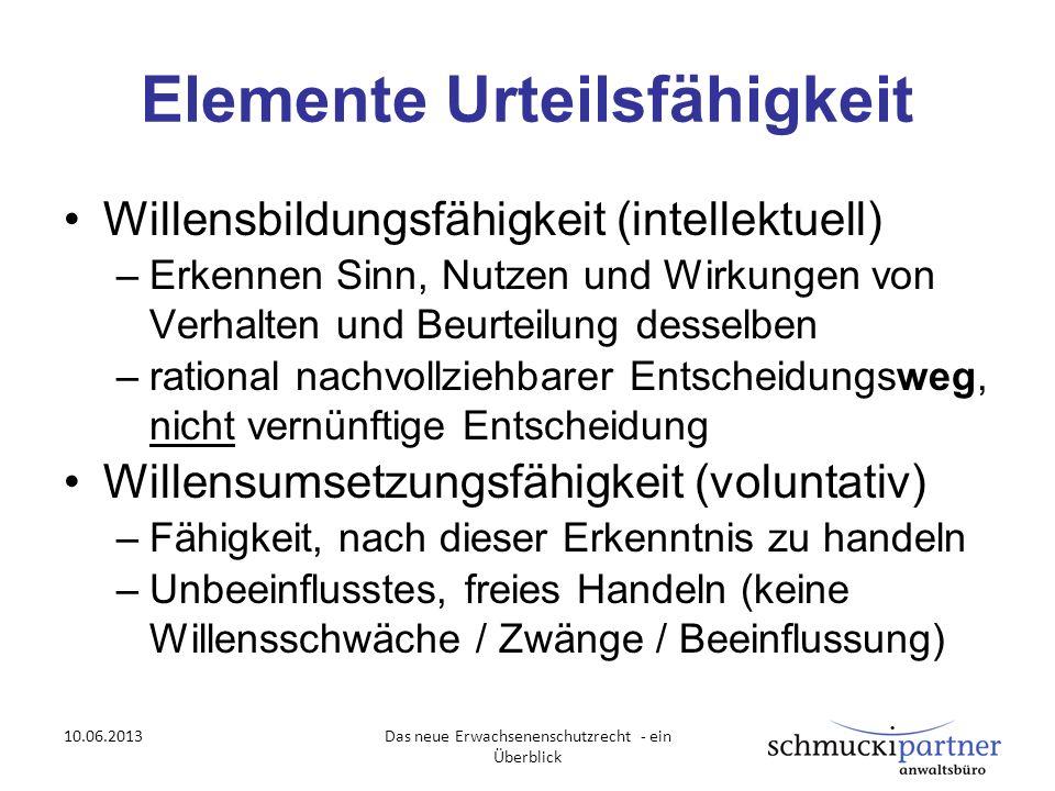 Elemente Urteilsfähigkeit Willensbildungsfähigkeit (intellektuell) –Erkennen Sinn, Nutzen und Wirkungen von Verhalten und Beurteilung desselben –ratio