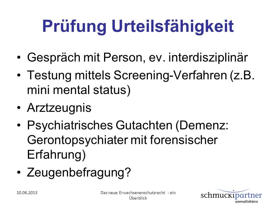 Prüfung Urteilsfähigkeit Gespräch mit Person, ev. interdisziplinär Testung mittels Screening-Verfahren (z.B. mini mental status) Arztzeugnis Psychiatr