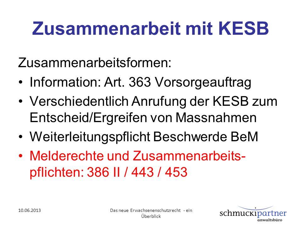 Zusammenarbeit mit KESB Zusammenarbeitsformen: Information: Art. 363 Vorsorgeauftrag Verschiedentlich Anrufung der KESB zum Entscheid/Ergreifen von Ma