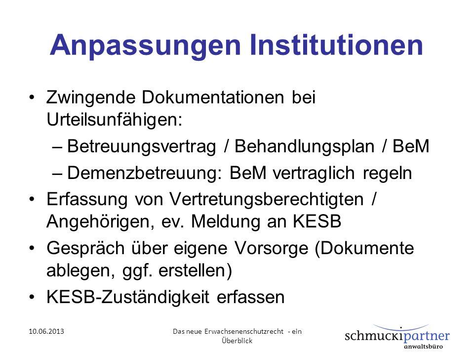 Anpassungen Institutionen Zwingende Dokumentationen bei Urteilsunfähigen: –Betreuungsvertrag / Behandlungsplan / BeM –Demenzbetreuung: BeM vertraglich