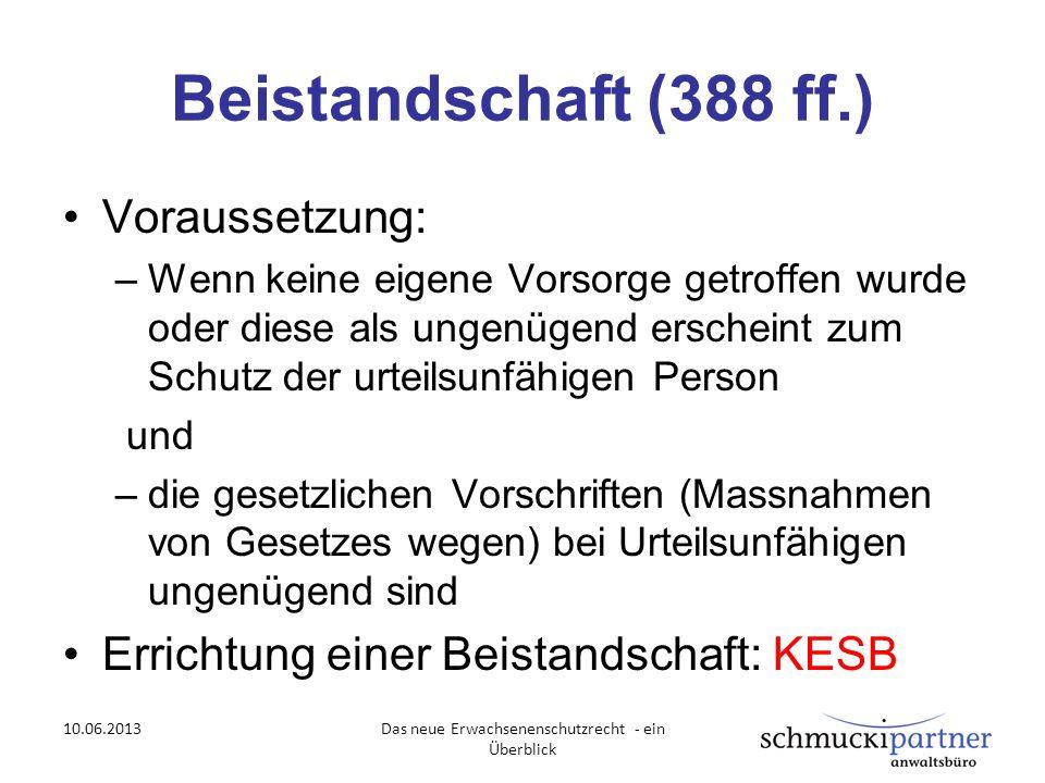 Beistandschaft (388 ff.) Voraussetzung: –Wenn keine eigene Vorsorge getroffen wurde oder diese als ungenügend erscheint zum Schutz der urteilsunfähige