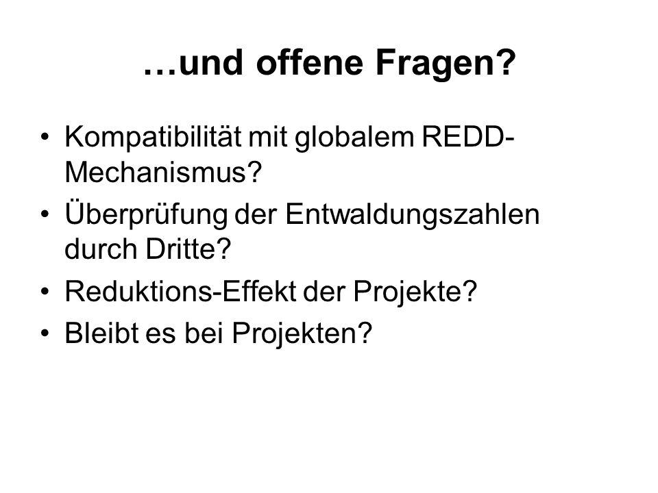 …und offene Fragen? Kompatibilität mit globalem REDD- Mechanismus? Überprüfung der Entwaldungszahlen durch Dritte? Reduktions-Effekt der Projekte? Ble