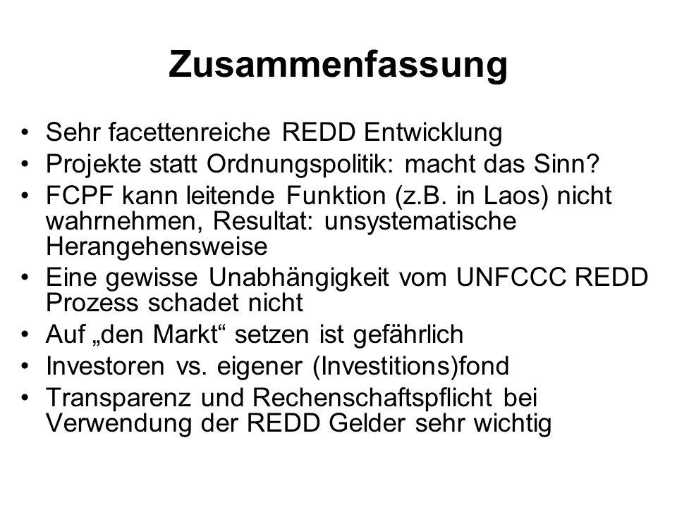 Zusammenfassung Sehr facettenreiche REDD Entwicklung Projekte statt Ordnungspolitik: macht das Sinn? FCPF kann leitende Funktion (z.B. in Laos) nicht