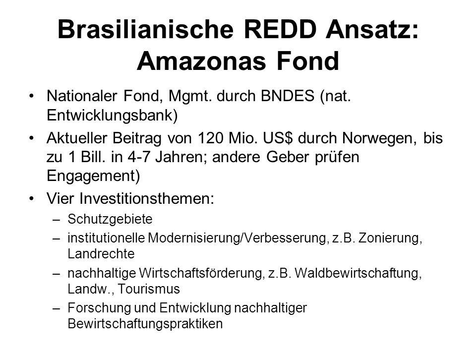 Brasilianische REDD Ansatz: Amazonas Fond Nationaler Fond, Mgmt. durch BNDES (nat. Entwicklungsbank) Aktueller Beitrag von 120 Mio. US$ durch Norwegen