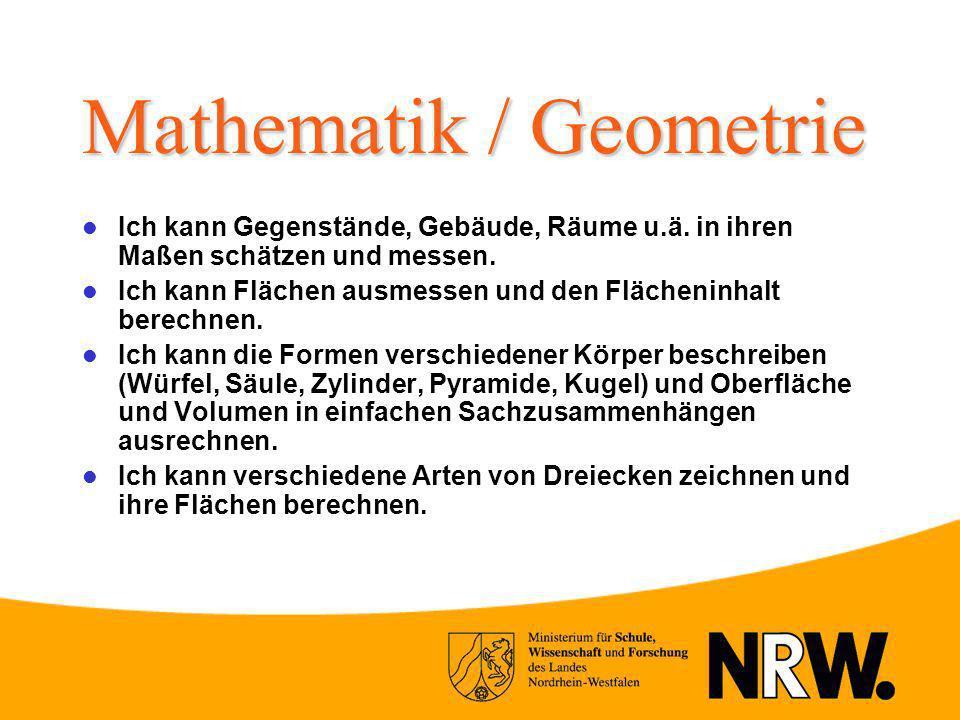 Mathematik / Geometrie Ich kann Gegenstände, Gebäude, Räume u.ä. in ihren Maßen schätzen und messen. Ich kann Flächen ausmessen und den Flächeninhalt